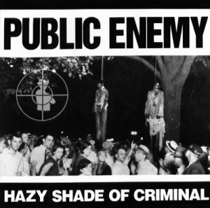 "Public Enemy ""Hazy Shade of Criminal"""